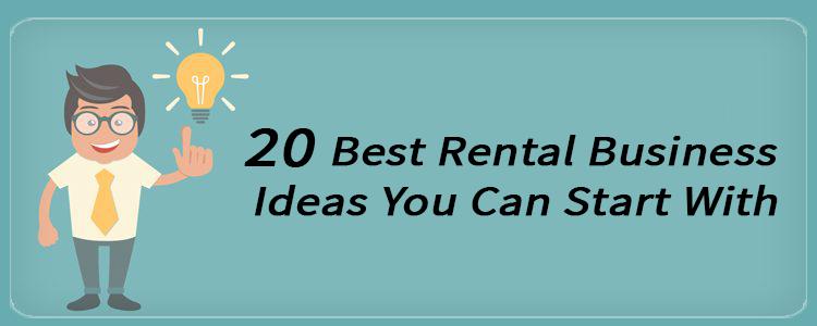 20 Business Ideas: Rentals and Rentals