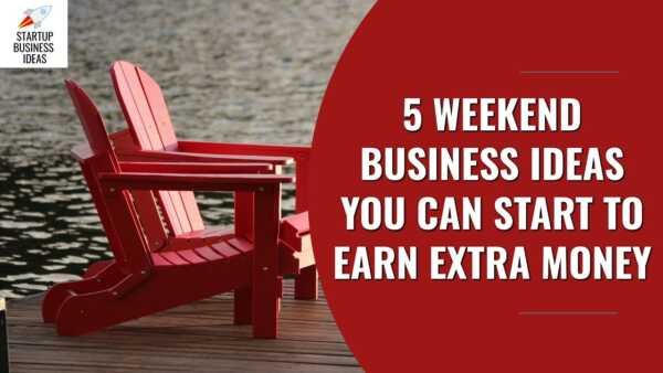5 Business Ideas to Make Money on Weekends