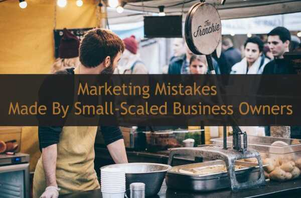 7 marketing mistakes made by small business owners