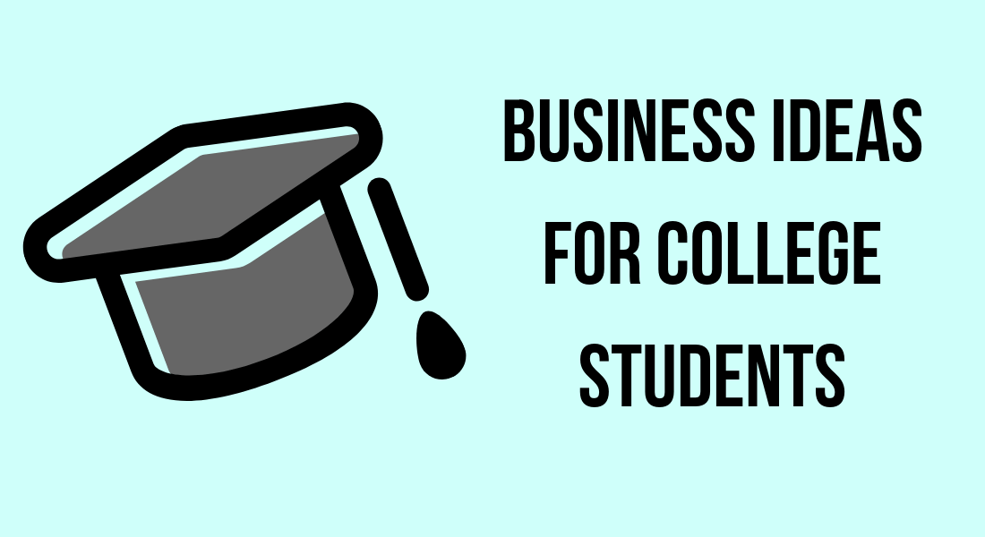 Best Business Ideas for Young College Students