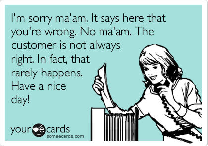 Customers Are Not Always Right
