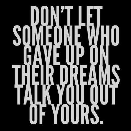 Do not let anyone to steal your dreams!