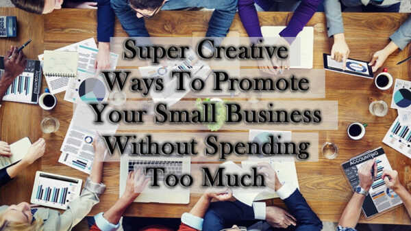 How To Promote Your Business Without Spending Too Much